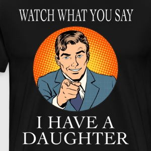 Gift for Dads I have a daughter - Men's Premium T-Shirt