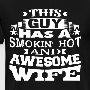 this guy has a smokin hot and awesome wife - Men's Premium T-Shirt