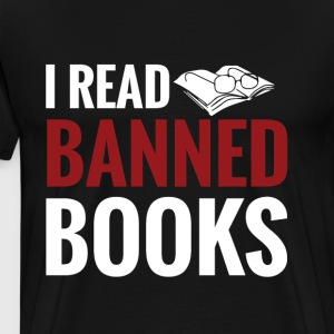 Funny Book T Shirt I read Banned Books - Men's Premium T-Shirt