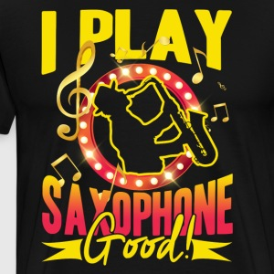 I Play Saxophone Good Shirt - Men's Premium T-Shirt