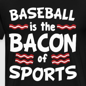 Baseball is the Bacon of Sports t-shirts - Men's Premium T-Shirt