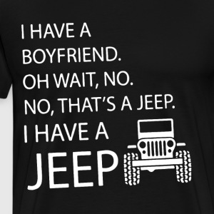 i have a boyfriend oh wait no no what's a jeep i h - Men's Premium T-Shirt