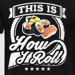 This Is How I Roll Funny Sushi Shirt - Men's Premium T-Shirt