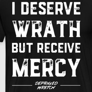 i deserve wrath but receive mercy depraved wretch - Men's Premium T-Shirt