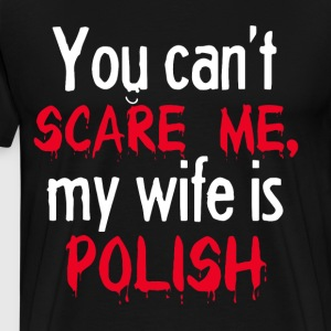 YOU CAN T SCARE ME MY WIFE IS POLISH T-SHIRTS - Men's Premium T-Shirt