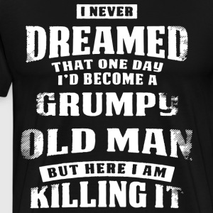 I Never Dreamed Id Be A Grumpy Old Man Tshirt - Men's Premium T-Shirt