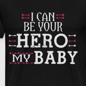 i can be your hero my baby t-shirts - Men's Premium T-Shirt
