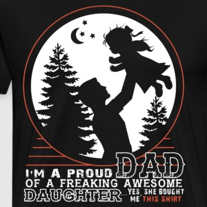 I'm A Proud Dad Of An Awesome Daughter T Shirt - Men's Premium T-Shirt