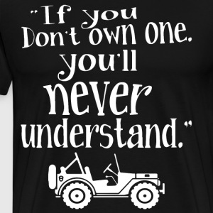 if you don t own one you ll never understand jeep - Men's Premium T-Shirt