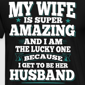 My wife is super amazing and i the lucky one be - Men's Premium T-Shirt