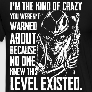 I the kind of crazy you weren t warned about bec - Men's Premium T-Shirt
