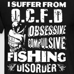 I suffer from ocfd obsessive compulsive fishing di - Men's Premium T-Shirt