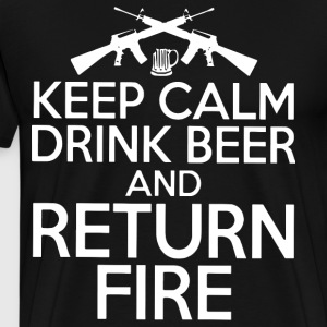 Keep calm drink beer and return fire t-shirts - Men's Premium T-Shirt