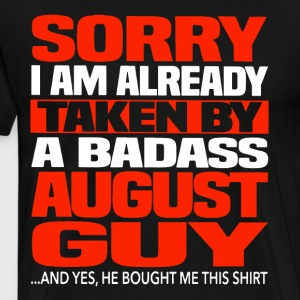 Sorry i am already taken by a badass august guy an - Men's Premium T-Shirt
