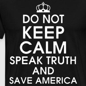 Do not keep calm speak truth and save america - Men's Premium T-Shirt