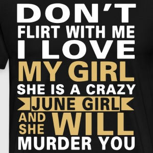 Don t flirt with me i love my girl she is a crazy - Men's Premium T-Shirt