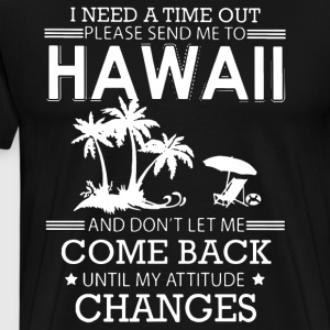 I Need A Time Out Please Send Me To Hawaii and don - Men's Premium T-Shirt