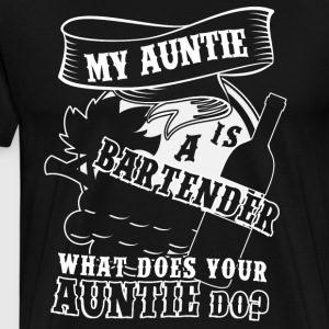 My Auntie Is A Bartender T Shirt - Men's Premium T-Shirt