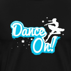 Ballet Dancer Dance On - Men's Premium T-Shirt