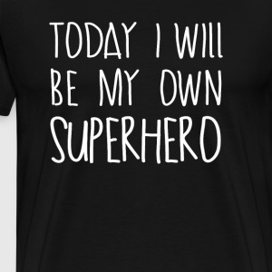 Today I Will be My Own Superhero - Men's Premium T-Shirt