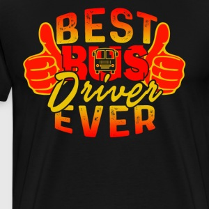 Bus Driver Shirt - Best Bus Driver Ever Tee Shirt - Men's Premium T-Shirt