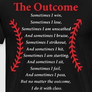 THE OUTCOME SOMETIMES I WIN BASEBALL - Men's Premium T-Shirt