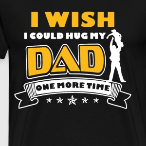 i wish i could hug my dad one more time - Men's Premium T-Shirt