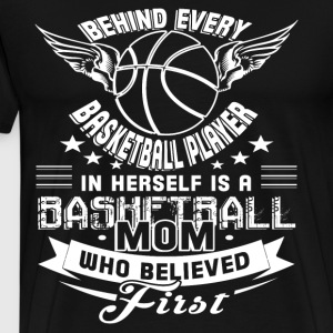 Behind Every Basketball Player T Shirt - Men's Premium T-Shirt