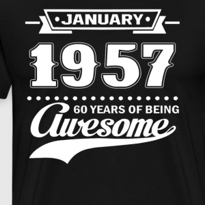 January 1957 60 Years Of Being Awesome - Men's Premium T-Shirt