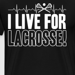 I Live For Lacrosse Shirt - Men's Premium T-Shirt