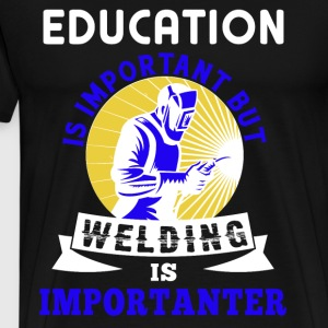 Welding Is Importanter T Shirt - Men's Premium T-Shirt
