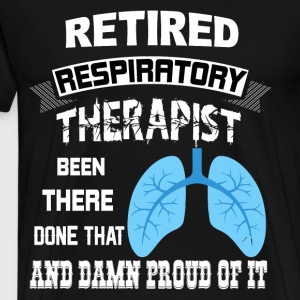 Respiratory Therapist Been There Done That T Shirt - Men's Premium T-Shirt