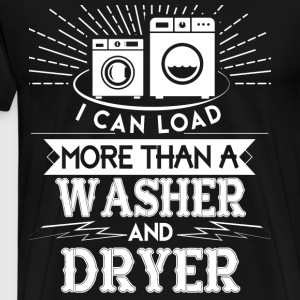 I Can Load More Than A Washer And Dryer T Shirt - Men's Premium T-Shirt