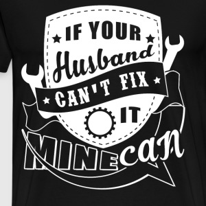 If Your Husband Can't Fix It Mine Can T Shirt - Men's Premium T-Shirt