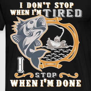 I Don't Stop When I'm Tired T Shirt - Men's Premium T-Shirt