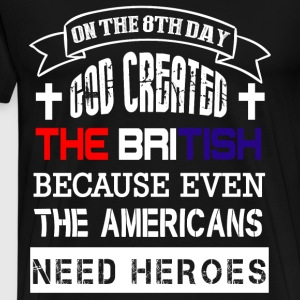 On The 8th Day God Created The British T Shirt - Men's Premium T-Shirt