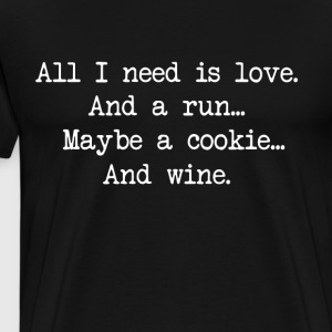 All i need is love and a run maybe a cookie and wi - Men's Premium T-Shirt