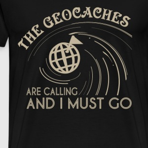 The Geocaches Are Calling And I Must Go T Shirt - Men's Premium T-Shirt