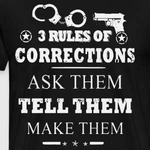 3 rules of corrections ask them tell them make the - Men's Premium T-Shirt