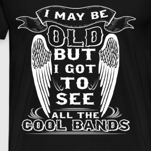But I Got To See All The Cool Bands T Shirt - Men's Premium T-Shirt