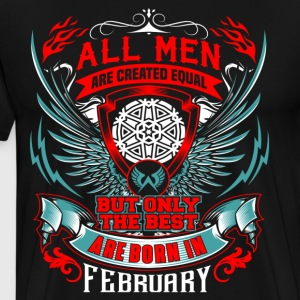 THE BEST MEN ARE BORN IN FEBRUARY - Birthday Gifts - Men's Premium T-Shirt