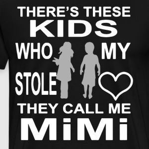 There's these kids who my stole they call me mimi - Men's Premium T-Shirt