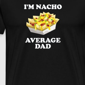 I m Nacho Average Dad - Men's Premium T-Shirt