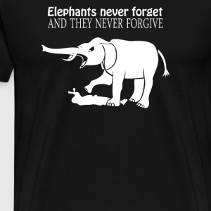 ELEPHANTS NEVER FORGET AND THEY NEVER FORGIVE - Men's Premium T-Shirt
