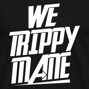 We Trippy Mane - Men's Premium T-Shirt
