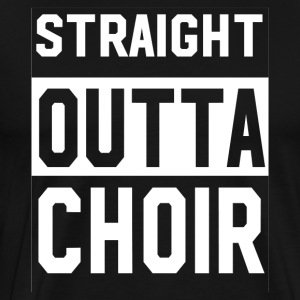 Straight Outta Choir Funny T shirt - Men's Premium T-Shirt