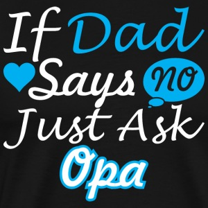 If Dad Says No Just Ask Opa - Men's Premium T-Shirt