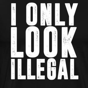 I Only Look Illegal T-Shirt - Men's Premium T-Shirt