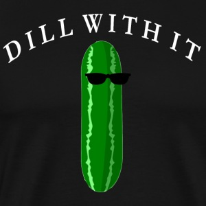 DILL WITH IT FUNNY - Men's Premium T-Shirt