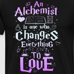 An Alchemsit is one who changes everything to love - Men's Premium T-Shirt